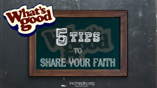 What's Good: 5 Tips to Share Your Faith