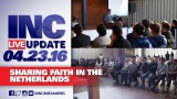 INC Live Update 04.23.2016: Sharing God's Message in the Netherlands