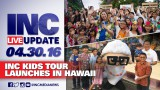 INC Live Update 4.30.2016: INC Kids On Tour Launches in Hawaii