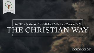 How to Resolve Marriage Conflicts the Christian Way